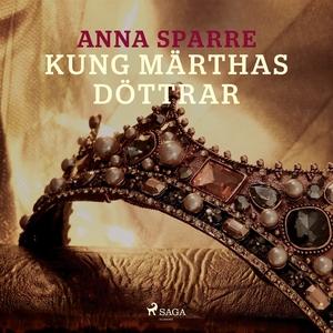 Kung Märthas döttrar (ljudbok) av Anna Sparre