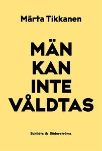 Män kan inte våldtas (e-bok) av Märta Tikkanen
