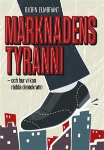 Marknadens tyranni (e-bok) av Björn Elmbrant