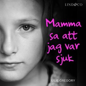 Mamma sa att jag var sjuk: En sann historia (lj