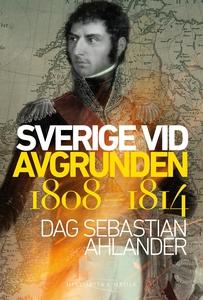 Sverige vid avgrunden 1808-1814 (e-bok) av Dag