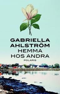 Hemma hos andra (e-bok) av Gabriella Ahlström