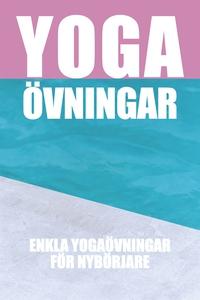 Yogaövningar : Enkla övningar för nybörjare (e-
