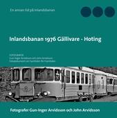 Inlandsbanan 1976  Gällivare - Hoting: Fotodokumentation för framtiden