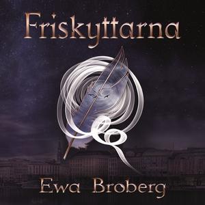 Friskyttarna (ljudbok) av Ewa Broberg