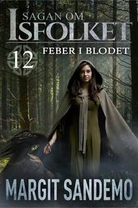 Feber i blodet: Sagan om Isfolket 12 (e-bok) av