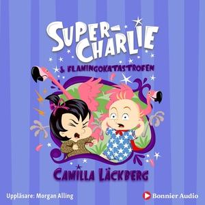 Super-Charlie och flamingokatastrofen (ljudbok)