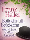 Ballader till bröderna: med vinjetter av Kurt Jungstedt