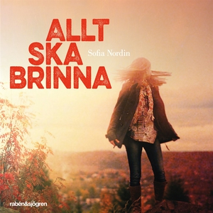 Allt ska brinna (ljudbok) av Sofia Nordin