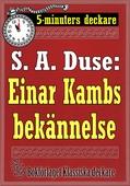 5-minuters deckare. S. A. Duse: Einar Kambs bekännelse. Berättelse. Återutgivning av text från 1919