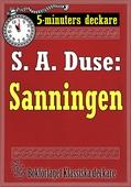 5-minuters deckare. S. A. Duse: Sanningen. Berättelse. Återutgivning av text från 1915