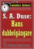 5-minuters deckare. S. A. Duse: Hans dubbelgångare. Kriminalberättelse. Återutgivning av text från 1929