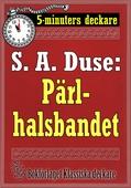 5-minuters deckare. S. A. Duse: Pärlhalsbandet. Berättelse. Återutgivning av text från 1917
