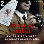 De ska ju ändå dö: tio år i en svensk underrättelsetjänst - Del 2