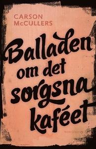 Balladen om det sorgsna kaféet : och sju novell