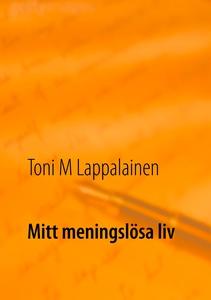 Mitt meningslösa liv (e-bok) av Toni Lappalaine