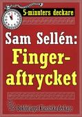 5-minuters deckare. Sam Sellén: Fingeraftrycket. Återutgivning av text från 1913