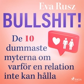 Bullshit! De tio dummaste myterna om varför en relation inte kan hålla