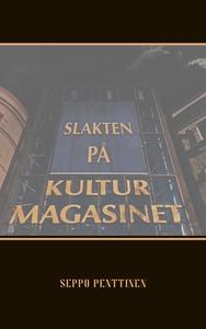 Slakten på Kulturmagasinet (e-bok) av Seppo Pen