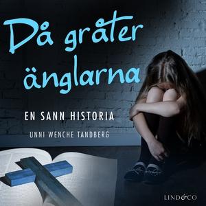 Då gråter änglarna: En sann historia (ljudbok)