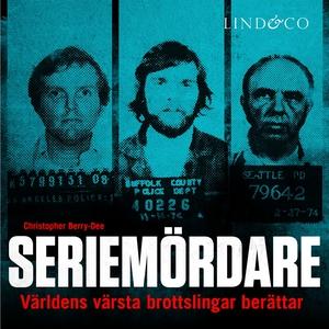 Seriemördare: Världens värsta brottslingar berä