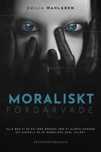 Moraliskt fördärvade (e-bok) av Emilia Wahlgren