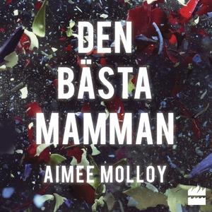 Den bästa mamman (ljudbok) av Aimee Molloy