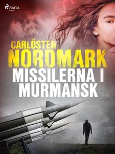 Missilerna i Murmansk (e-bok) av Carlösten Nord