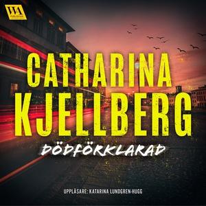 Dödförklarad (ljudbok) av Catharina Kjellberg