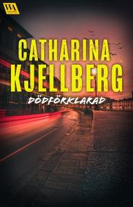 Dödförklarad (e-bok) av Catharina Kjellberg