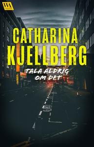 Tala aldrig om det (e-bok) av Catharina Kjellbe