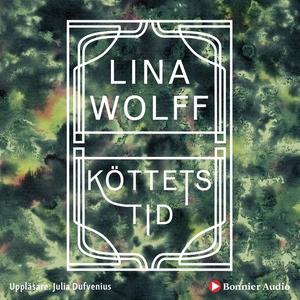 Köttets tid (ljudbok) av Lina Wolff
