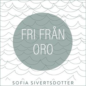 Fri från oro - meditation (ljudbok) av Sofia Si