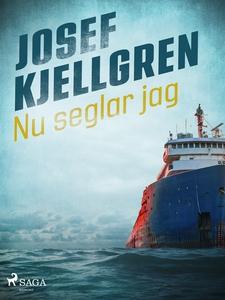 Nu seglar jag (e-bok) av Josef Kjellgren