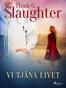 Vi tjäna livet (e-bok) av Frank G. Slaughter