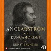 Anckarström och kungamordet : Historien i sin helhet
