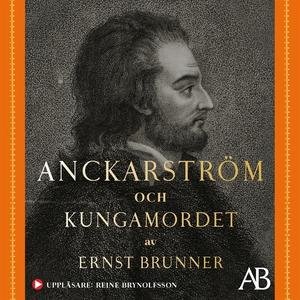 Anckarström och kungamordet : Historien i sin h