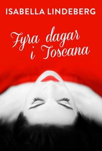 Fyra dagar i Toscana (e-bok) av Isabella Lindeb