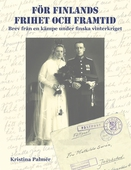 För Finlands frihet och framtid: Brev från en kämpe under finska finterkriget 1939–40