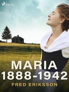 Maria 1888-1942 (e-bok) av Fred Eriksson