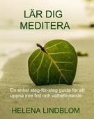 Lär dig Meditera; en enkel steg-för-steg guide för att uppnå inre frid och välbefinnande