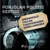 Greenpeace Thulen tukikohdassa Grönlannissa