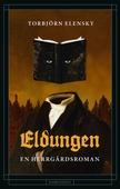 Eldungen : En herrgårdsroman