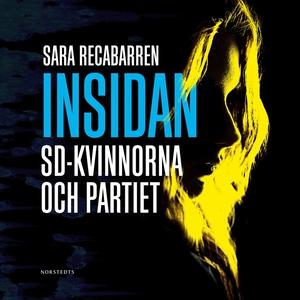 Insidan : SD-kvinnorna och partiet (ljudbok) av