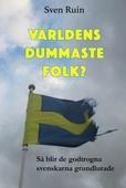 Världens dummaste folk - Så blir de godtrogna svenskarna grundlurade