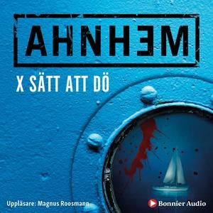 X sätt att dö (ljudbok) av Stefan Ahnhem