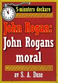 5-minuters deckare. Mästertjuven John Rogan: John Rogans moral. Återutgivning av text från 1918