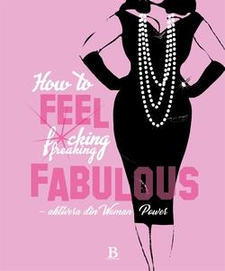 How to FEEL fucking, freaking fabulous (e-bok)