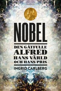 NOBEL : Den gåtfulle Alfred, hans värld och han