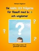 De bästa 123 frågorna för filosofi med barn och ungdomar: Med många bilder för gemensam eftertanke